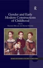 Gender and Early Modern Constructions of Childhood ebook by Naomi J. Miller, Naomi Yavneh
