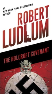 The Holcroft Covenant - A Novel ebook by Robert Ludlum