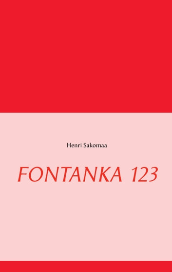 FONTANKA 123 eBook by Henri Sakomaa