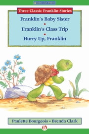 Franklin's Baby Sister, Franklin's Class Trip, and Hurry Up, Franklin - Read-Aloud Edition ebook by Paulette Bourgeois,Brenda Clark