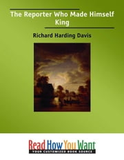 The Reporter : Who Made Himself King ebook by Harding Davis Richard