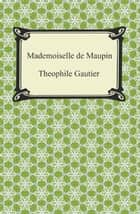 Mademoiselle de Maupin ebook by Theophile Gautier