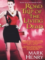 Road Trip of the Living Dead ebook by Henry, Mark
