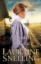 Touch of Grace, A (Daughters of Blessing Book #3) ebook by Lauraine Snelling