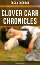 Clover Carr Chronicles (Illustrated Edition) ebook by