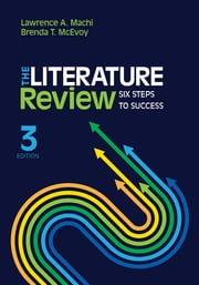 The Literature Review - Six Steps to Success ebook by Dr. Lawrence (Larry) A. (Anthony) Machi,Brenda T. (Tyler) McEvoy