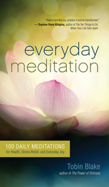 Everyday Meditation - 100 Daily Meditations for Health, Stress Relief, and Everyday Joy ebook by Tobin Blake