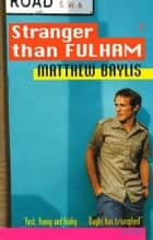 Stranger Than Fulham ebook by Matthew Baylis, M Baylis