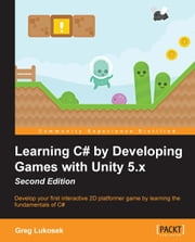 Learning C# by Developing Games with Unity 5.x - Second Edition ebook by Greg Lukosek
