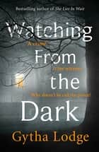 Watching from the Dark eBook by Gytha Lodge