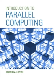 Introduction to Parallel Computing ebook by Zbigniew J. Czech