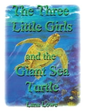 The Three Little Girls and the Giant Sea Turtle ebook by Lana Lowe