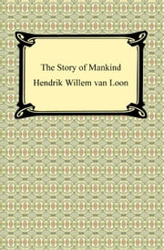 The Story of Mankind (Illustrated) ebook by Hendrik Willem van Loon