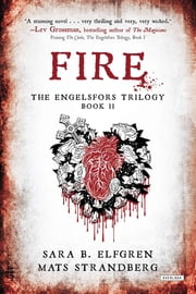 Fire: Book II (The Engelsfors Trilogy) ebook by Sara B. Elfgren, Mats Strandberg