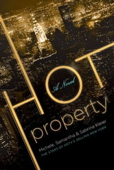 Hot Property - A Novel ebook by Michele Kleier,Samantha Kleier,Sabrina Kleier