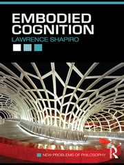 Embodied Cognition ebook by Lawrence Shapiro