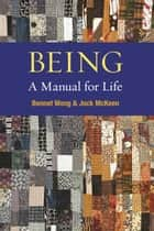 Being: A Manual for Life ebook by Bennet Wong, Jock McKeen