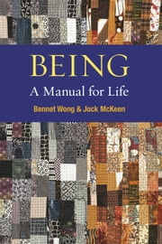 Being: A Manual for Life ebook by Bennet Wong,Jock McKeen