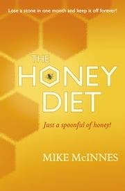 The Honey Diet ebook by Mike McInnes