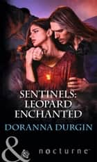 Sentinels: Leopard Enchanted (Mills & Boon Nocturne) ebook by Doranna Durgin