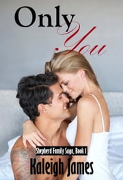Only You (Shepherd Family Saga, Book 1) ebook by Kaleigh James