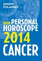 Cancer 2014: Your Personal Horoscope ebook by Joseph Polansky