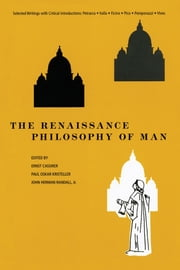 The Renaissance Philosophy of Man - Petrarca, Valla, Ficino, Pico, Pomponazzi, Vives ebook by Ernst Cassirer,Paul Oskar Kristeller,John Herman Randall