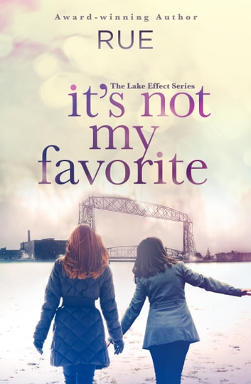 It's Not My Favorite (The Lake Effect Series, Book 1) ebook by Rue