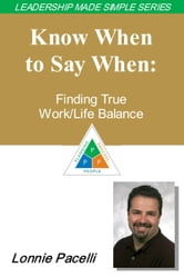 The Leadership Made Simple Series: Know When to Say When: Finding True Work/Life Balance ebook by Lonnie Pacelli