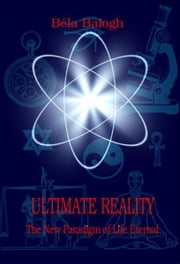 Ultimate Reality ebook by Béla Balogh