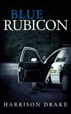 Blue Rubicon (Detective Lincoln Munroe, Book 2) ebook by Harrison Drake