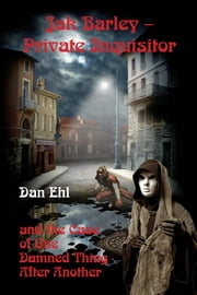 Jak Barley, Private Inquisitor and the Case of One Damned Thing After Another ebook by Dan Ehl