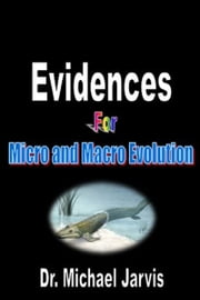 Evidences for Micro and Macro Evolution ebook by Dr Michael Jarvis