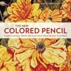The New Colored Pencil - Create Luminous Works with Innovative Materials and Techniques ebook by Kristy Ann Kutch