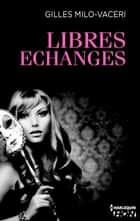 Libres échanges ebook by Gilles Milo-Vacéri