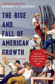 The Rise and Fall of American Growth - The U.S. Standard of Living since the Civil War ebook by Robert J. Gordon, Robert J. Gordon