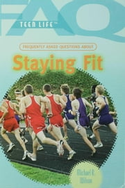 Frequently Asked Questions About Staying Fit ebook by Wilson, Michael R.