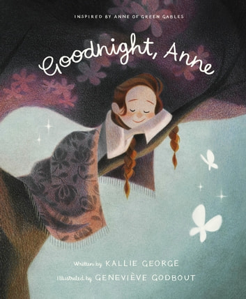 Goodnight, Anne - Inspired by Anne of Green Gables ebook by Kallie George