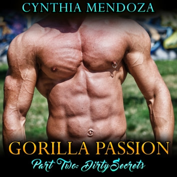 Gorilla Passion Part Two Dirty Secrets Shifter Romance Paranormal Shapeshifter Gorilla Shifter