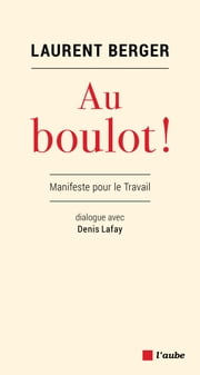 Au boulot ! - Manifeste pour le Travail ebook by Laurent BERGER, Denis LAFAY