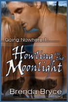 Howling In The Moonlight ebook by Brenda Bryce