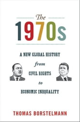 The 1970s - A New Global History from Civil Rights to Economic Inequality ebook by Thomas Borstelmann