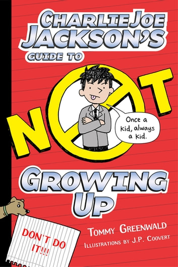 Charlie Joe Jackson's Guide to Not Growing Up ebook by Tommy Greenwald