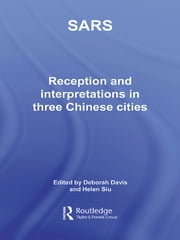 Sars - Reception and Interpretation in Three Chinese Cities ebook by Deborah Davis,Helen F. Siu