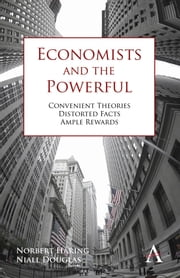 Economists and the Powerful - Convenient Theories, Distorted Facts, Ample Rewards ebook by Niall Douglas,Norbert Häring