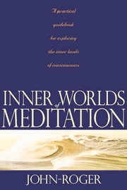 Inner Worlds of Meditation ebook by John-Roger