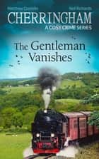 Cherringham - The Gentleman Vanishes - A Cosy Crime Series ebook by Matthew Costello, Neil Richards