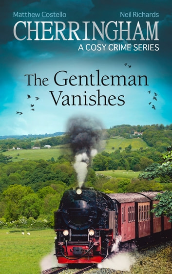 Cherringham - The Gentleman Vanishes - A Cosy Crime Series ebook by Matthew Costello,Neil Richards