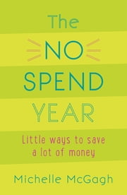 The No Spend Year - How you can spend less and live more ebook by Michelle McGagh