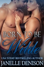 Born To Be Wilde (Wilde Series - FULL LENGTH NOVEL) ebook by Janelle Denison